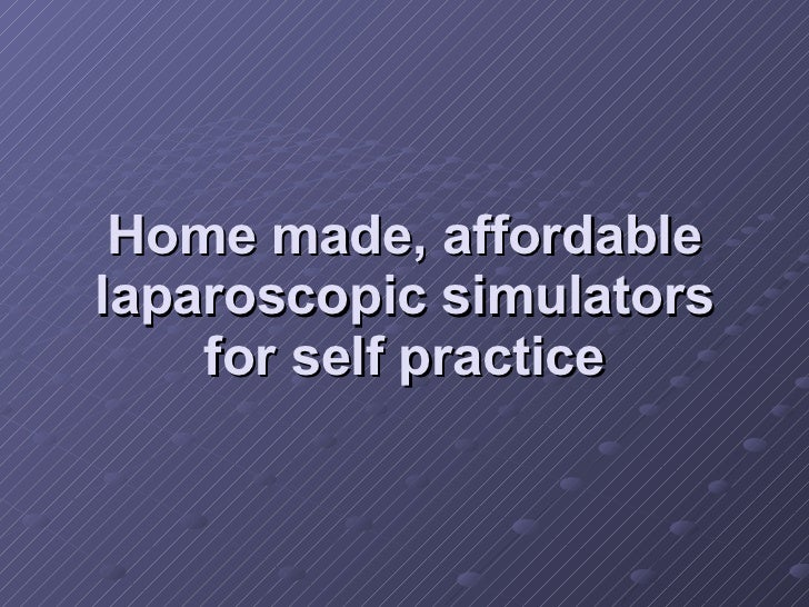 Home made, affordable laparoscopic simulators for self practice