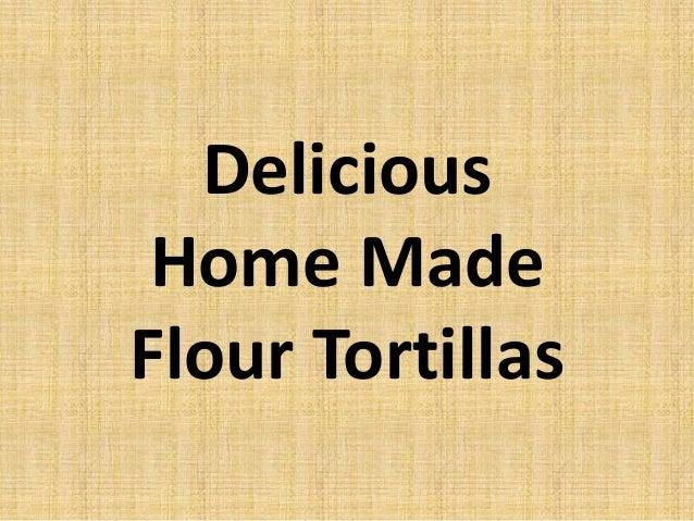 Delicious Home Made Flour Tortillas