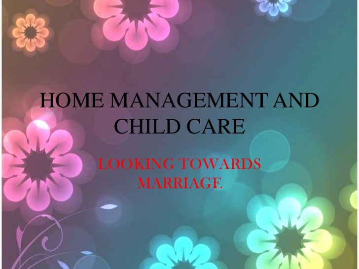 HOME MANAGEMENT AND     CHILD CARE   LOOKING TOWARDS      MARRIAGE