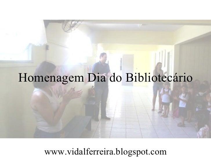 Homenagem Dia do Bibliotecário    www.vidalferreira.blogspot.com