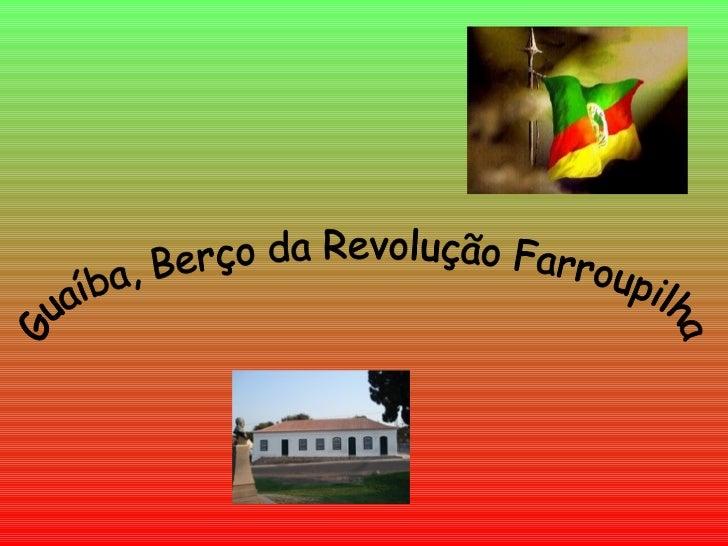 Guaíba, Berço da Revolução Farroupilha