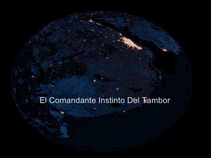 El Comandante Instinto Del Tambor