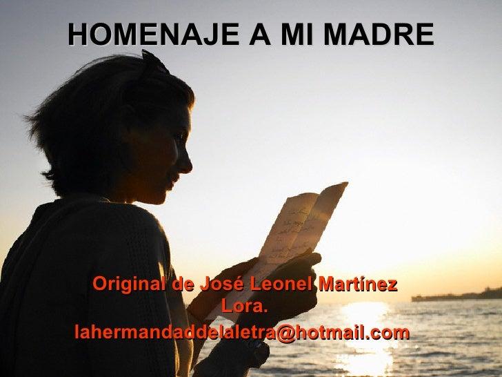 HOMENAJE A MI MADRE Original de José Leonel Martínez Lora. lahermandaddelaletra@hotmail.com