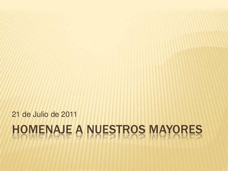 HOMENAJE A NUESTROS MAYORES<br />21 de Julio de 2011<br />