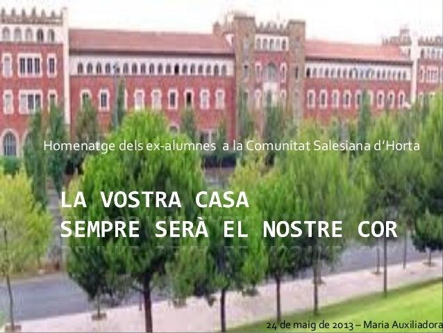Homenatge dels ex-alumnes a la Comunitat Salesiana d'Horta24 de maig de 2013 – Maria Auxiliadora