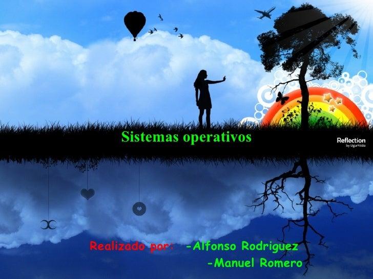 Sistemas   operativos Realizado por:   -Alfonso Rodriguez      -Manuel Romero