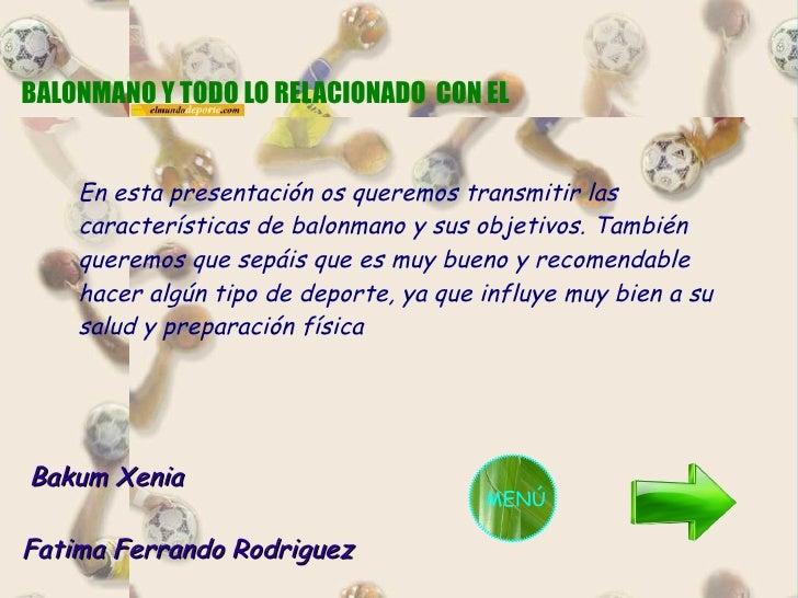 BALONMANO Y TODO LO RELACIONADO  CON EL Bakum Xenia Fatima Ferrando Rodriguez En esta presentación os queremos transmitir ...