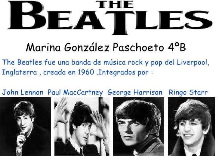 The Beatles fue una banda de música rock y pop del Liverpool, Inglaterra , creada en 1960 .Integrados por : John Lennon  P...