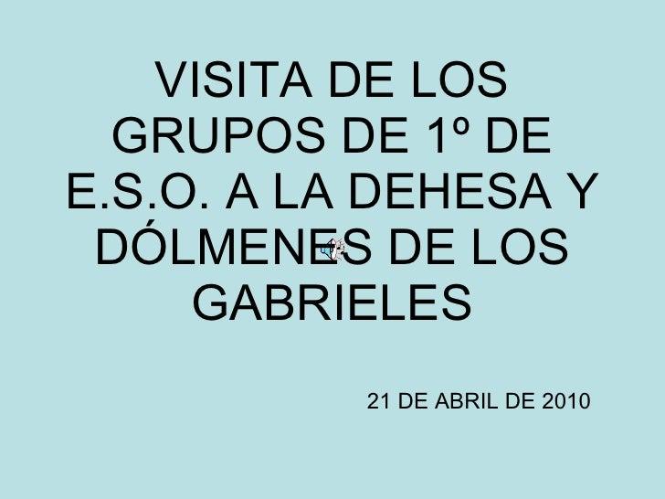 VISITA DE LOS GRUPOS DE 1º DE E.S.O. A LA DEHESA Y DÓLMENES DE LOS GABRIELES 21 DE ABRIL DE 2010