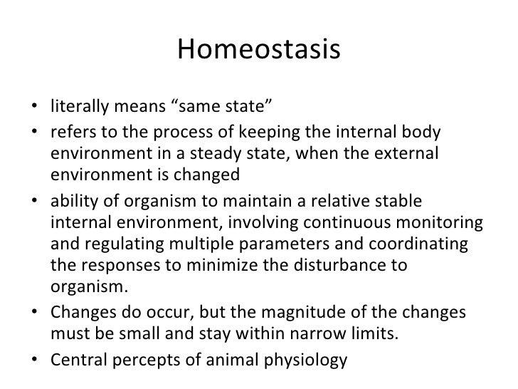 "Homeostasis <ul><li>literally means ""same state""  </li></ul><ul><li>refers to the process of keeping the internal body env..."