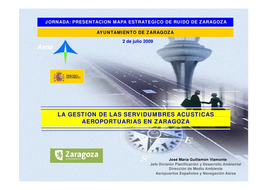 LA GESTION DE LAS SERVIDUMBRES ACUSTICAS       AEROPORTUARIAS EN ZARAGOZA        JORNADA: PRESENTACION MAPA ESTRATEGICO DE...