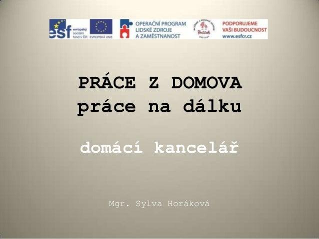 PRÁCE Z DOMOVApráce na dálkudomácí kancelář  Mgr. Sylva Horáková