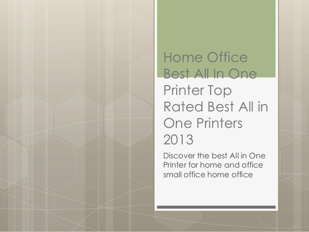 Home OfficeBest All In OnePrinter TopRated Best All inOne Printers2013Discover the best All in OnePrinter for home and off...