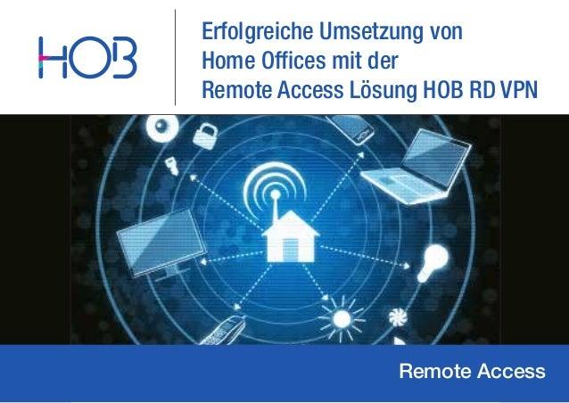 Erfolgreiche Umsetzung vonHome Offices mit derRemote Access Lösung HOB RD VPNRemote Access