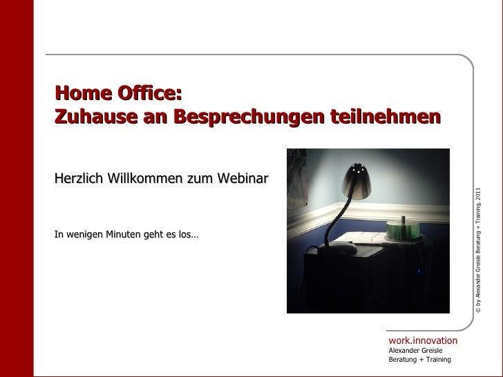 Home Office:Zuhause an Besprechungen teilnehmenHerzlich Willkommen zum Webinar                                            ...