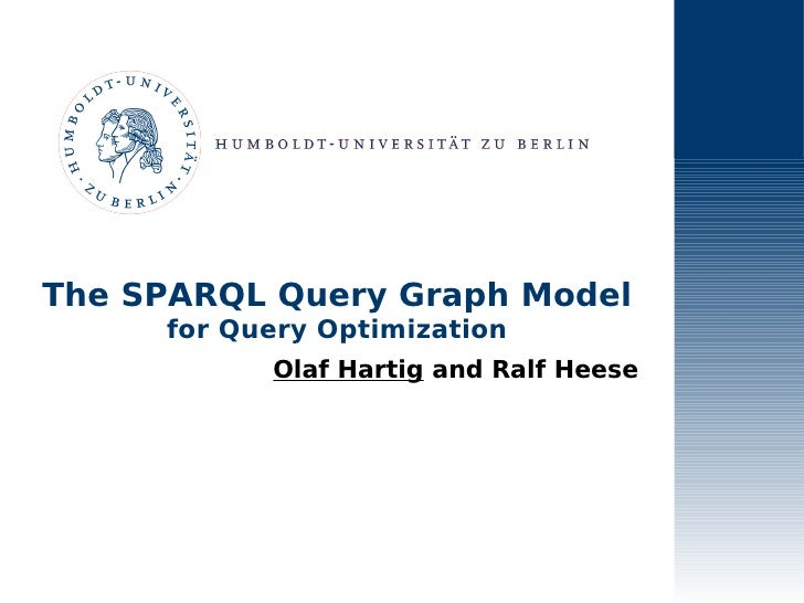 The SPARQL Query Graph Model      for Query Optimization            Olaf Hartig and Ralf Heese