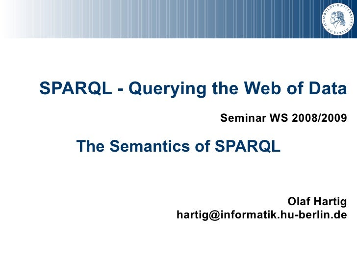 SPARQL - Querying the Web of Data                      Seminar WS 2008/2009     The Semantics of SPARQL                   ...