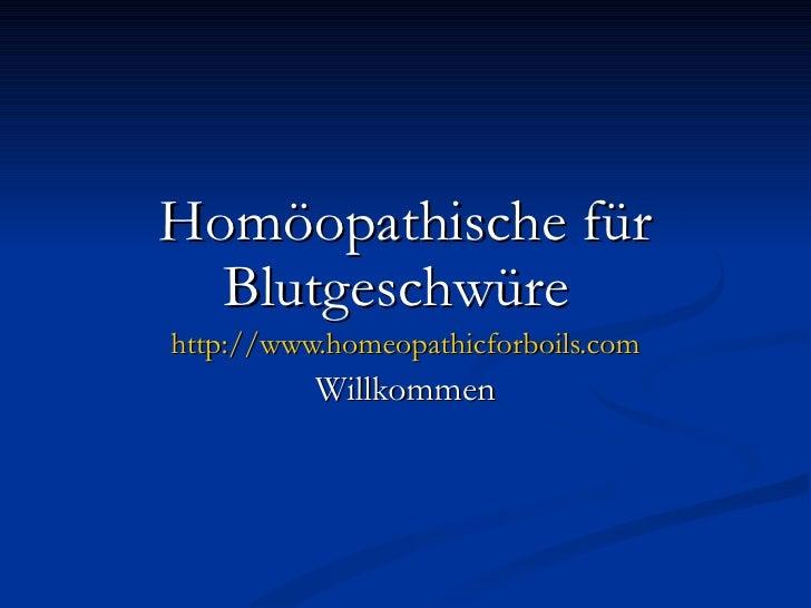 Homöopathische für Blutgeschwüre   http://www.homeopathicforboils.com Willkommen