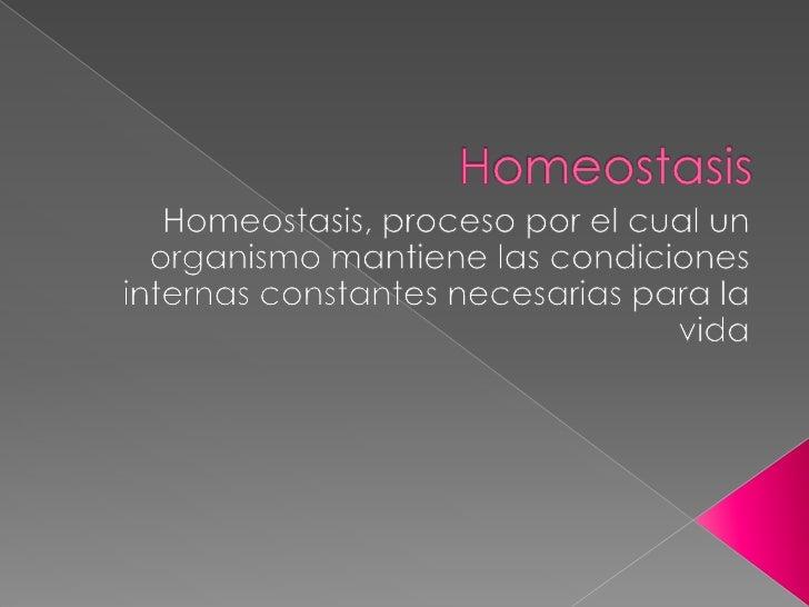 Homeostasis<br />Homeostasis, proceso por el cual un organismo mantiene las condiciones internas constantes necesarias par...