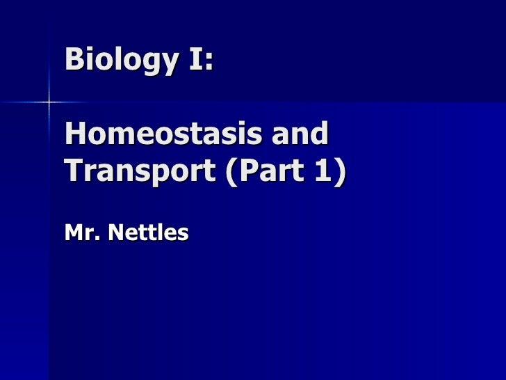 Biology I:  Homeostasis and Transport (Part 1) Mr. Nettles