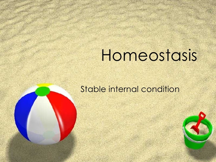 Homeostasis Stable internal condition