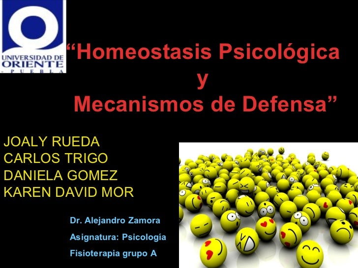 """""""Homeostasis Psicológica                 y        Mecanismos de Defensa""""JOALY RUEDACARLOS TRIGODANIELA GOMEZKAREN DAVID MO..."""