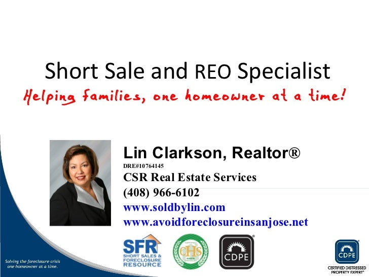 Short Sale and  REO  Specialist Lin Clarkson, Realtor ® CSR Real Estate Services (408) 966-6102 www.soldbylin.com www.avoi...