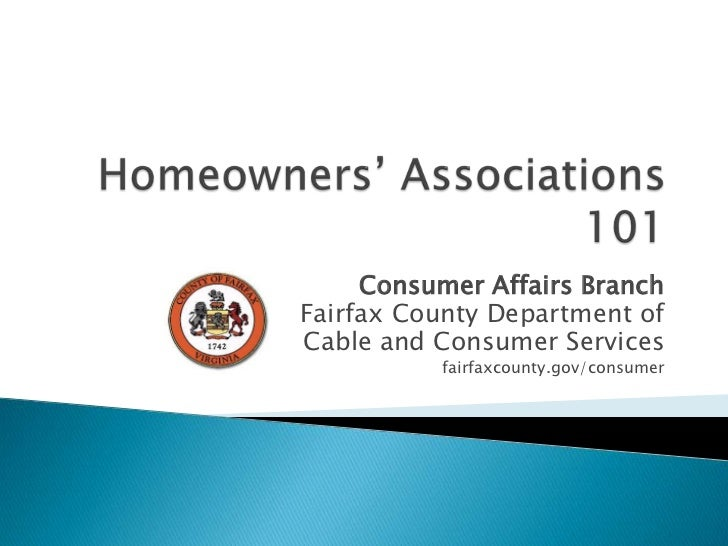Homeowners' Associations 101<br />Consumer Affairs Branch<br />Fairfax County Department of<br />Cable and Consumer Servic...