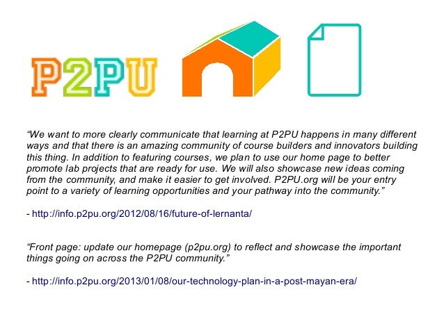 """We want to more clearly communicate that learning at P2PU happens in many differentways and that there is an amazing comm..."
