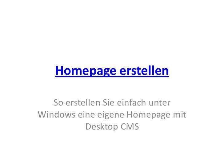 Homepage erstellen<br />So erstellen Sie einfach unter Windows eine eigene Homepage mit Desktop CMS<br />