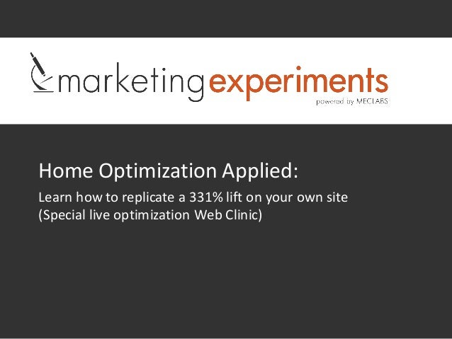 Home Optimization Applied:Learn how to replicate a 331% lift on your own site(Special live optimization Web Clinic)