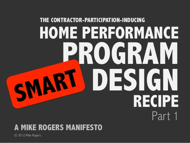 THE CONTRACTOR-PARTICIPATION-INDUCING                HOME PERFORMANCE      PROGRAM SM A RT DESIGN                         ...