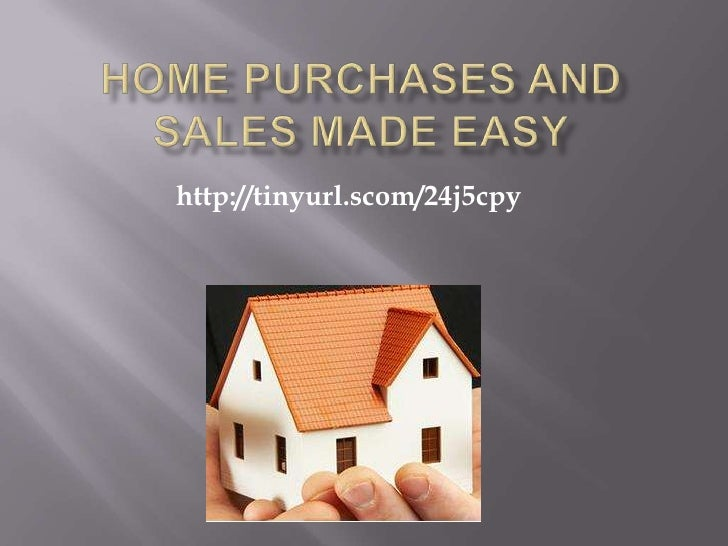 Home Purchases and sales made easy<br />http://tinyurl.scom/24j5cpy<br />