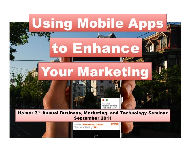 Using Mobile Apps             to Enhance         Your MarketingHomer 3rd Annual Business, Marketing, and Technology Semina...