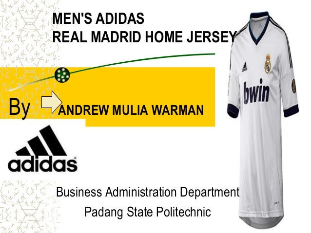 MENS ADIDAS     REAL MADRID HOME JERSEYBy   ANDREW MULIA WARMAN     Business Administration Department          Padang Sta...