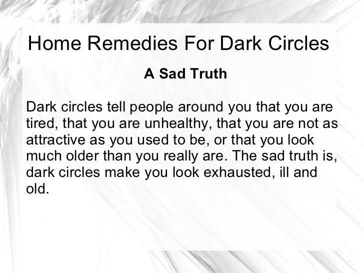 Home Remedies For Dark Circles A Sad Truth Dark circles tell people around you that you are tired, that you are unhealthy,...