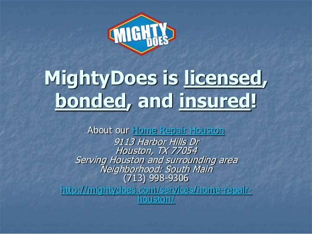 MightyDoes is licensed, bonded, and insured! About our Home Repair Houston  9113 Harbor Hills Dr Houston, TX 77054 Serving...