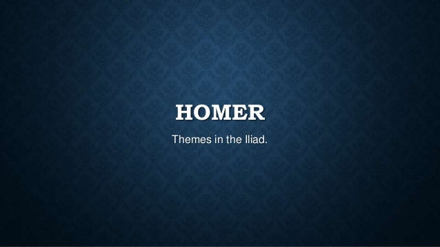 HOMER Themes in the Iliad.