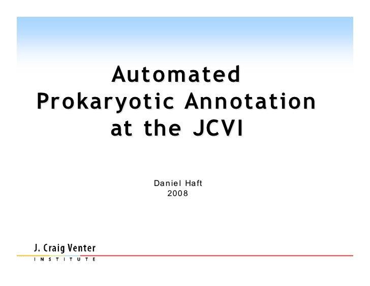 Aut omated Prokaryot ic Annotation       at the JCVI           Da n ie l Ha ft             200 8