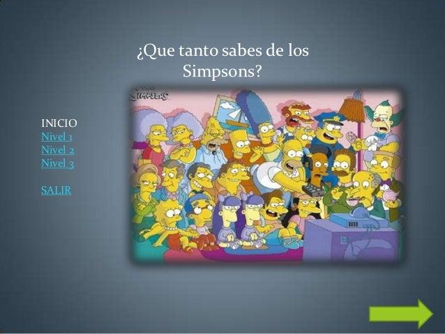 ¿Que tanto sabes de los                Simpsons?INICIONivel 1Nivel 2Nivel 3SALIR
