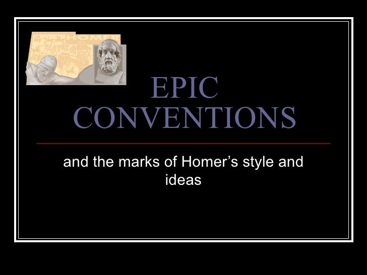 EPIC CONVENTIONS and the marks of Homer's style and ideas