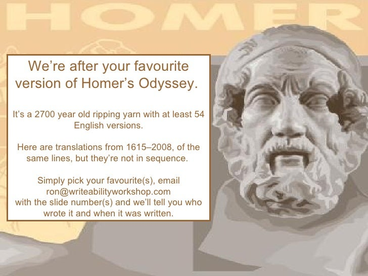 We're after your favouriteversion of Homer's Odyssey.It's a 2700 year old ripping yarn with at least 54               Engl...