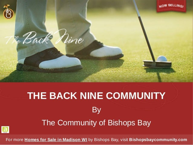 THE BACK NINE COMMUNITY By The Community of Bishops Bay For more Homes for Sale in Madison WI by Bishops Bay, visit Bishop...