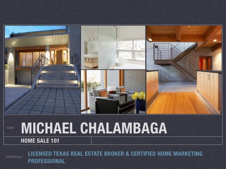 AGENT          MICHAEL CHALAMBAGA          HOME SALE 101  CREDENTIALS               LICENSED TEXAS REAL ESTATE BROKER & CE...