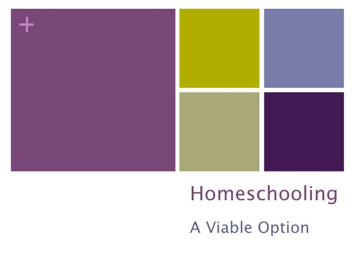 +         Homeschooling     A Viable Option