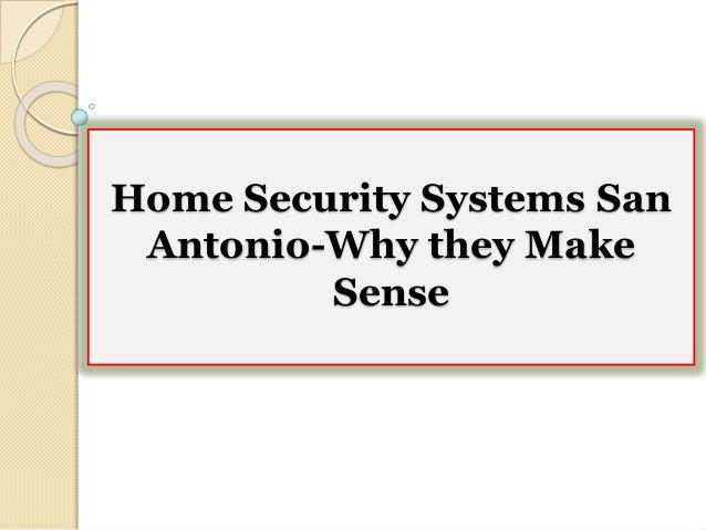 Home Security Systems San Antonio Why They Make Sense