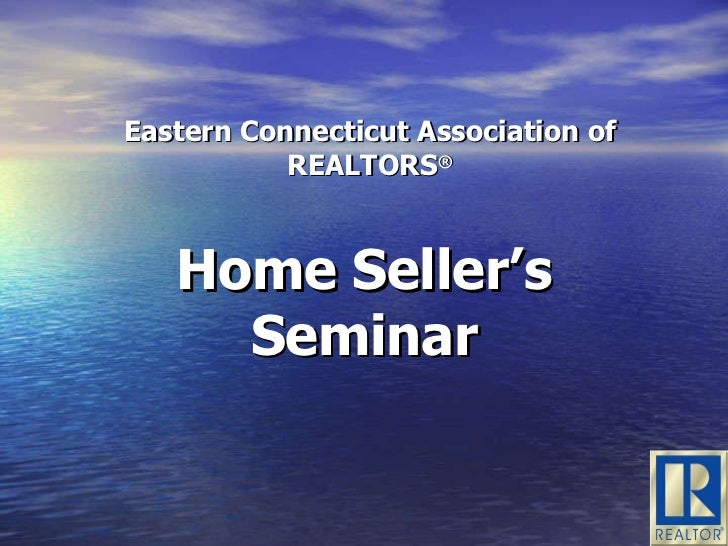 Eastern Connecticut Association of REALTORS ® Home Seller's Seminar