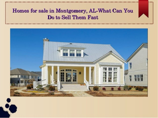 A guide to sell homes for sale in montgomery al Home builders in montgomery al