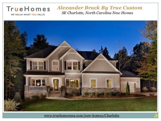 Alexander Brack By True Custom SE Charlotte, North Carolina New Homes www.truehomesusa.com/new-homes/Charlotte