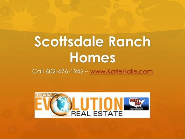 Scottsdale Ranch Homes Call 602-476-1942 – www.KatieHalle.com